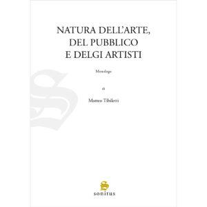 Natura dell'arte del pubblico e degli artisti - Tibiletti Matteo